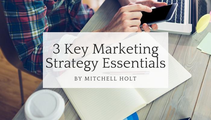 3 key marketing strategy essentials